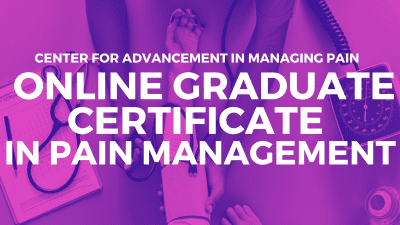 Center For Advancement in Managing Pain ONLINE GRADUATE CERTIFICATE IN PAIN MANAGEMENT